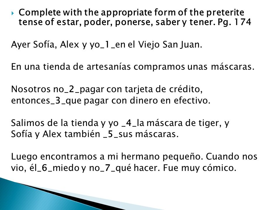 Complete with the appropriate form of the preterite tense of estar, poder, ponerse, saber y tener. Pg. 174