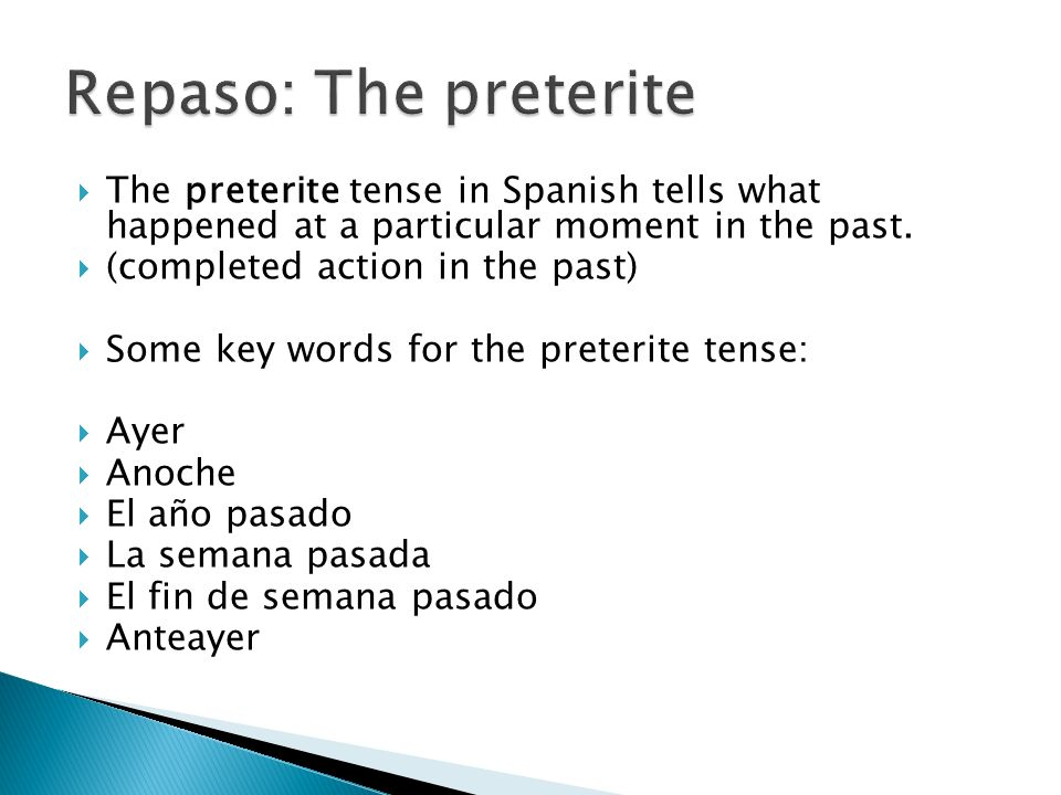 Repaso: The preterite The preterite tense in Spanish tells what happened at a particular moment in the past.