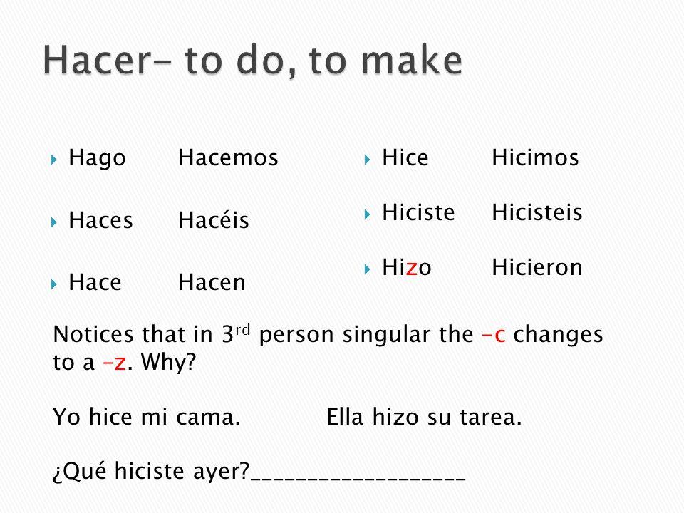 Hacer- to do, to make Hago Hacemos Haces Hacéis Hace Hacen