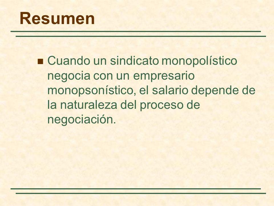 Resumen Cuando un sindicato monopolístico negocia con un empresario monopsonístico, el salario depende de la naturaleza del proceso de negociación.