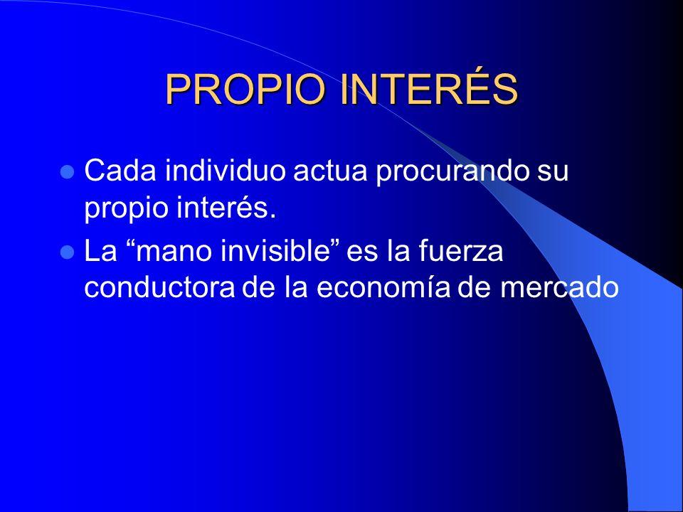 PROPIO INTERÉS Cada individuo actua procurando su propio interés.