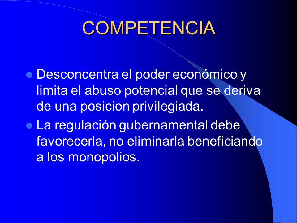 COMPETENCIA Desconcentra el poder económico y limita el abuso potencial que se deriva de una posicion privilegiada.