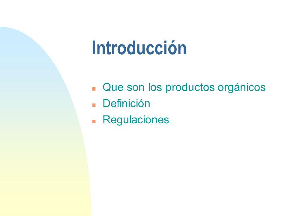 Introducción Que son los productos orgánicos Definición Regulaciones