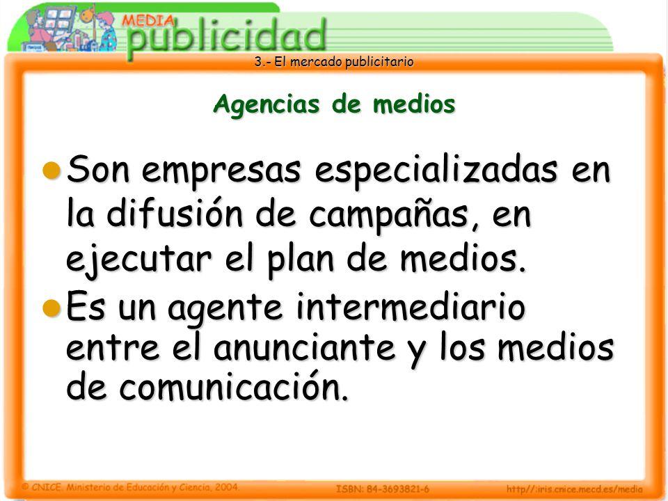 Agencias de medios Son empresas especializadas en la difusión de campañas, en ejecutar el plan de medios.