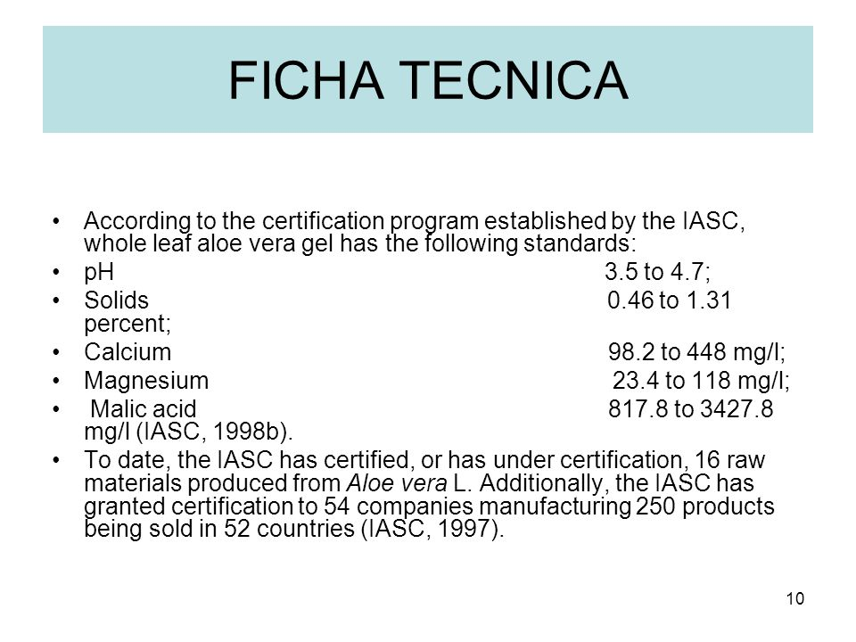 FICHA TECNICA According to the certification program established by the IASC, whole leaf aloe vera gel has the following standards: