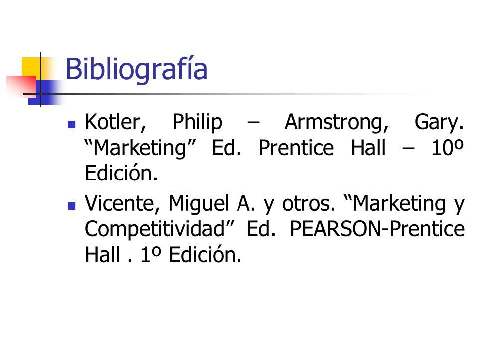 Bibliografía Kotler, Philip – Armstrong, Gary. Marketing Ed. Prentice Hall – 10º Edición.