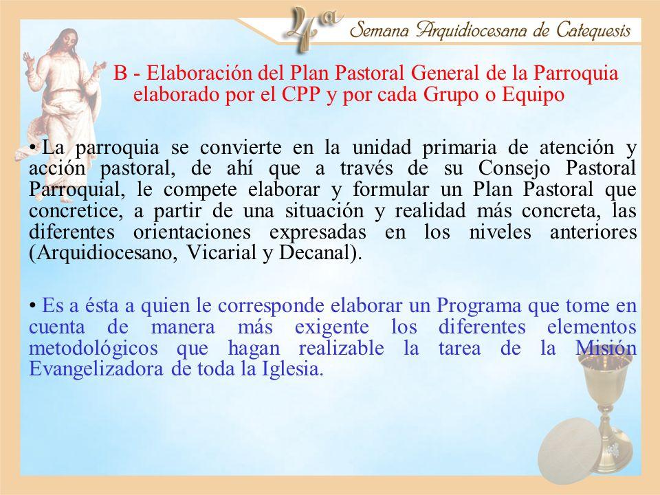 B - Elaboración del Plan Pastoral General de la Parroquia elaborado por el CPP y por cada Grupo o Equipo