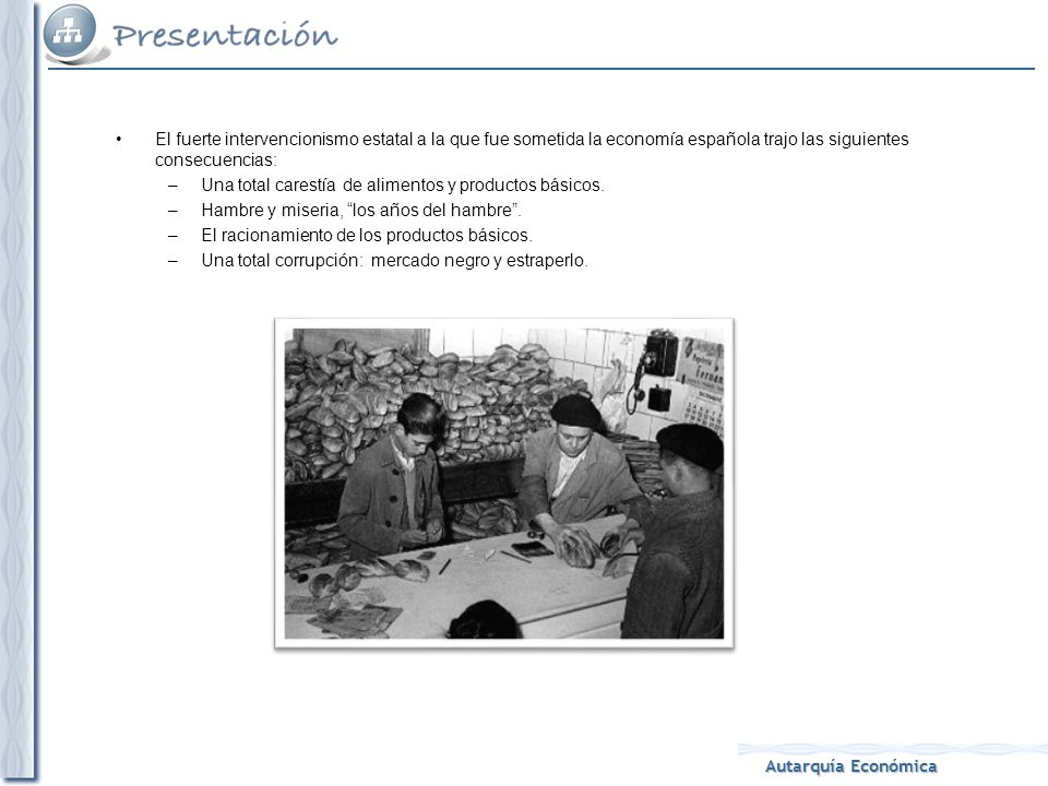 El fuerte intervencionismo estatal a la que fue sometida la economía española trajo las siguientes consecuencias: