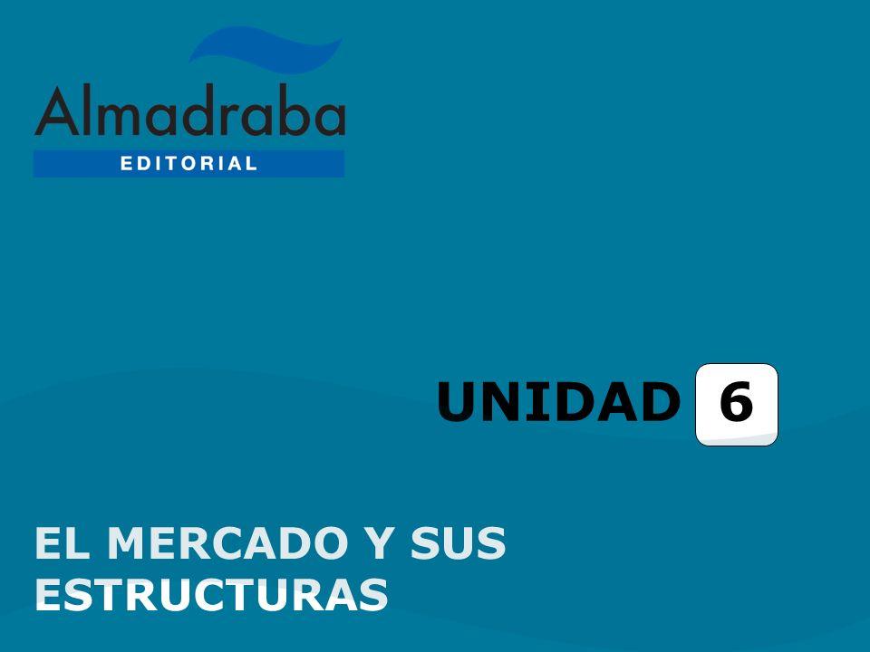 UNIDAD 6 EL MERCADO Y SUS ESTRUCTURAS
