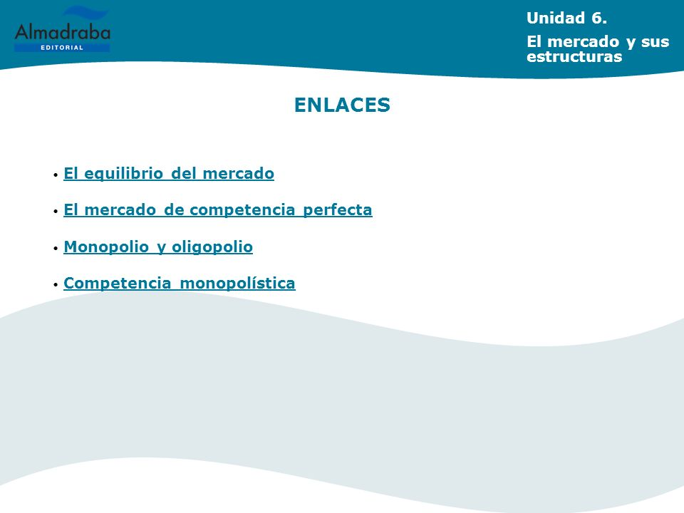 ENLACES Unidad 6. El mercado y sus estructuras