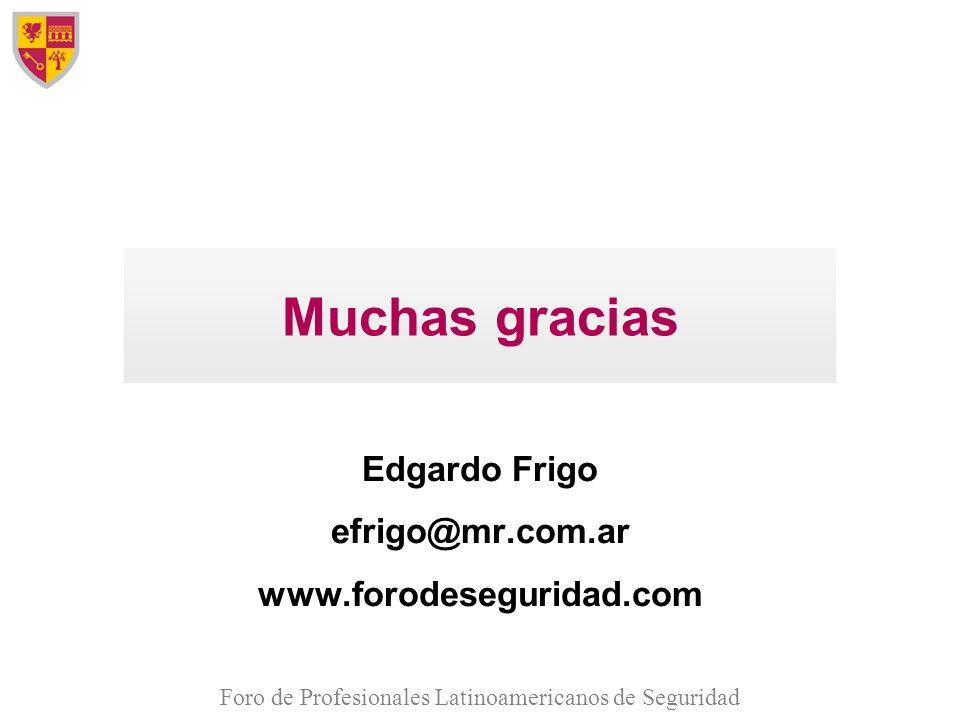 Edgardo Frigo efrigo@mr.com.ar www.forodeseguridad.com
