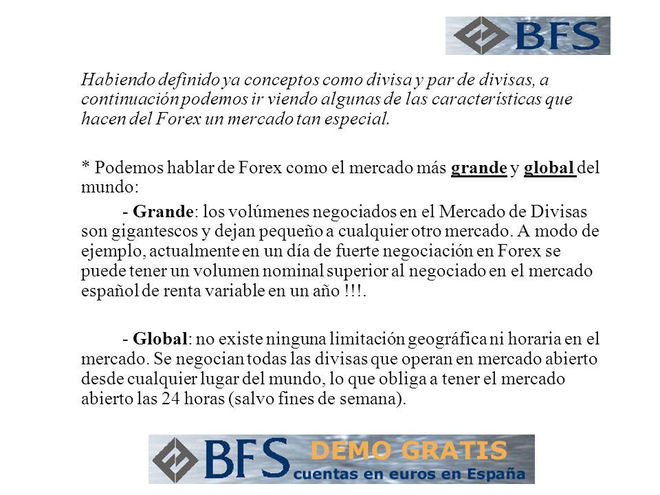 Habiendo definido ya conceptos como divisa y par de divisas, a continuación podemos ir viendo algunas de las características que hacen del Forex un mercado tan especial.