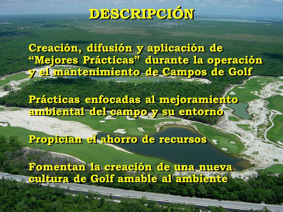 DESCRIPCIÓN Creación, difusión y aplicación de Mejores Prácticas durante la operación y el mantenimiento de Campos de Golf.