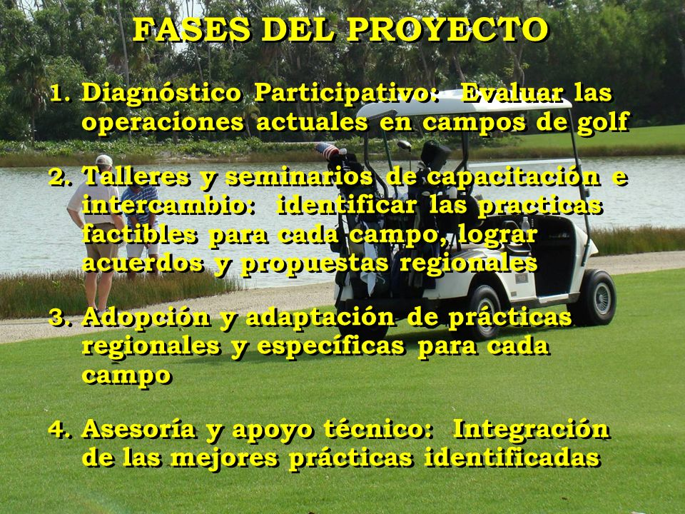 FASES DEL PROYECTO Diagnóstico Participativo: Evaluar las operaciones actuales en campos de golf.