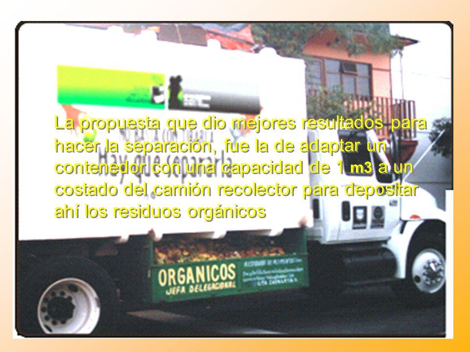 La propuesta que dio mejores resultados para hacer la separación, fue la de adaptar un contenedor con una capacidad de 1 m3 a un costado del camión recolector para depositar ahí los residuos orgánicos