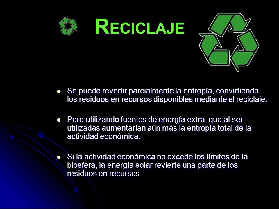 RECICLAJE Se puede revertir parcialmente la entropía, convirtiendo los residuos en recursos disponibles mediante el reciclaje.