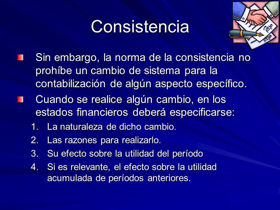 Consistencia Sin embargo, la norma de la consistencia no prohíbe un cambio de sistema para la contabilización de algún aspecto específico.