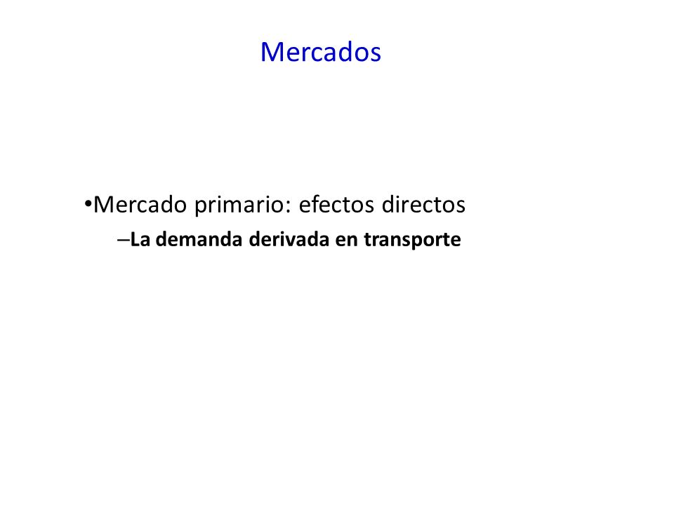 Mercado primario: efectos directos La demanda derivada en transporte