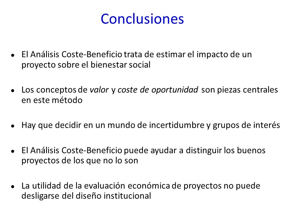 Conclusiones El Análisis Coste-Beneficio trata de estimar el impacto de un proyecto sobre el bienestar social.