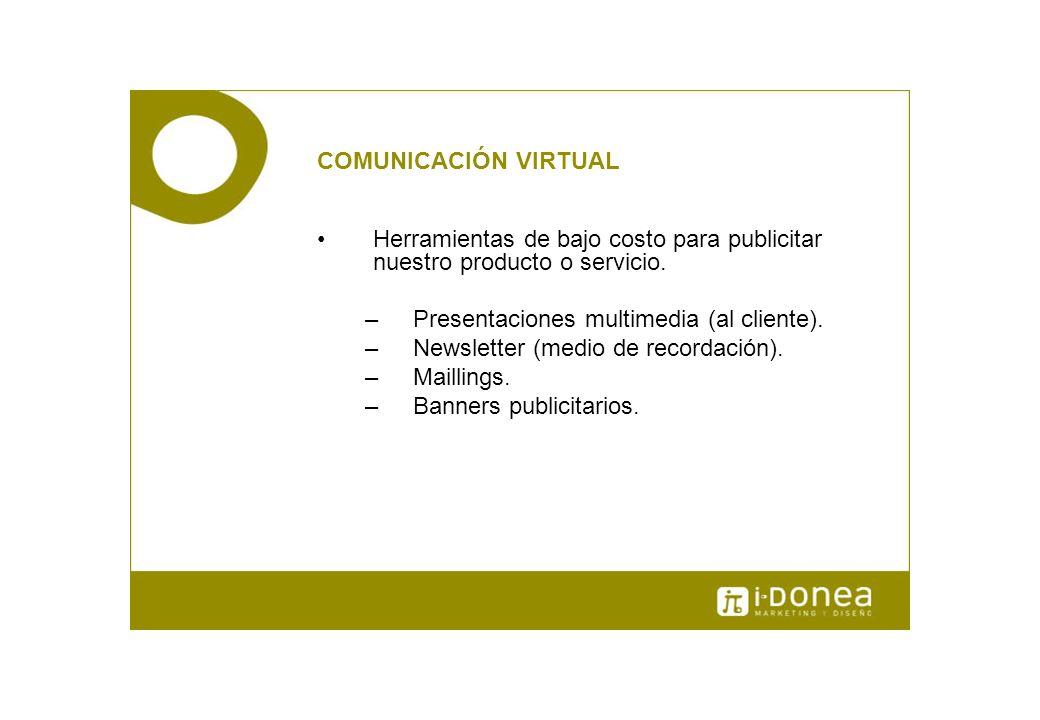 COMUNICACIÓN VIRTUAL Herramientas de bajo costo para publicitar nuestro producto o servicio. Presentaciones multimedia (al cliente).