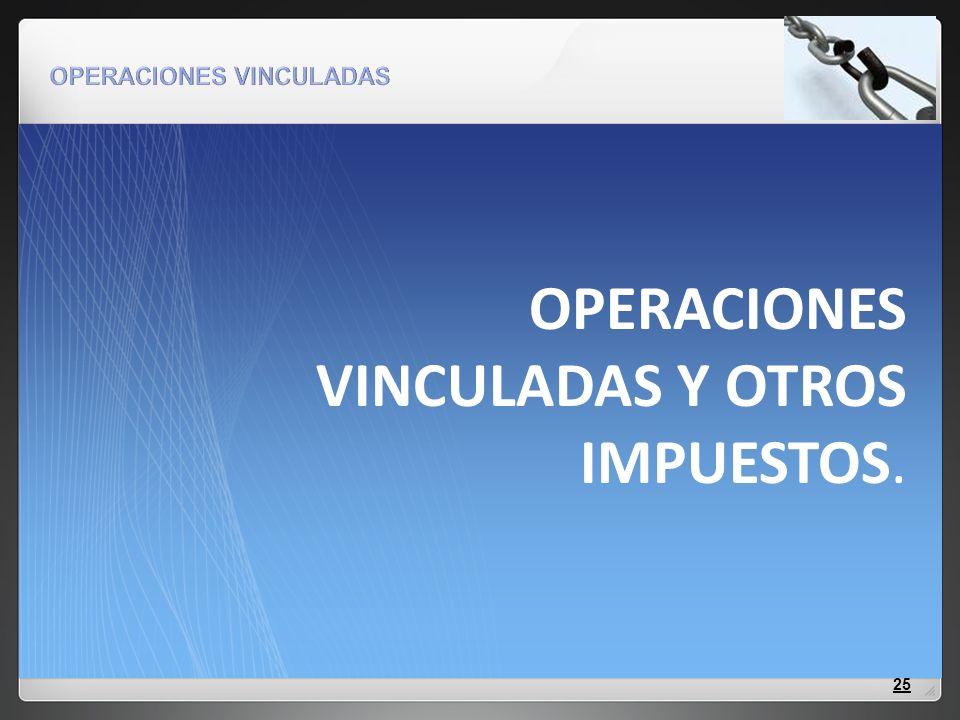 OPERACIONES VINCULADAS Y OTROS IMPUESTOS.