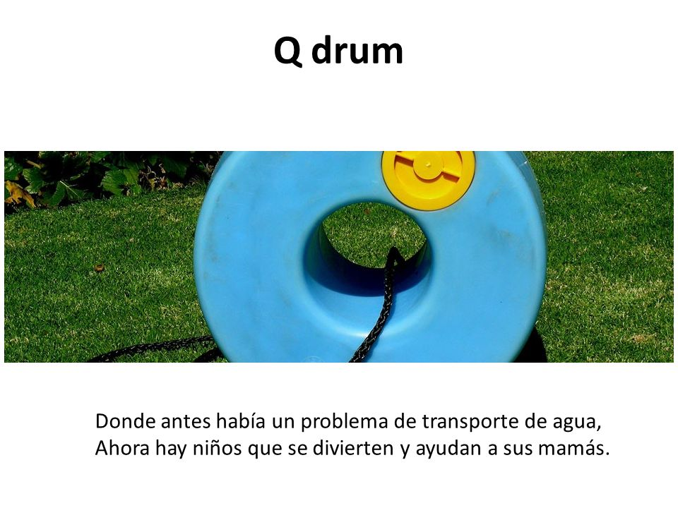 Q drum Donde antes había un problema de transporte de agua,