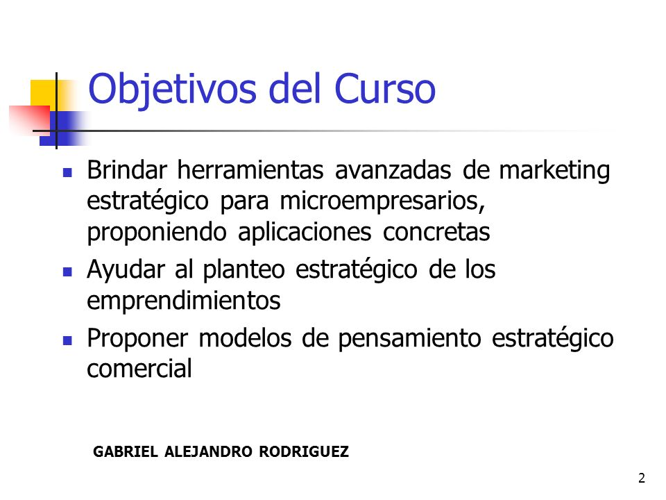 Objetivos del Curso Brindar herramientas avanzadas de marketing estratégico para microempresarios, proponiendo aplicaciones concretas.