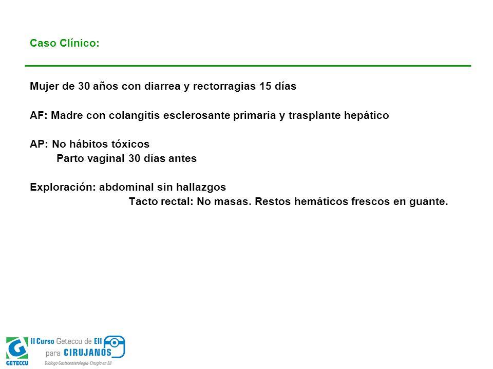 Caso Clínico: Mujer de 30 años con diarrea y rectorragias 15 días. AF: Madre con colangitis esclerosante primaria y trasplante hepático.