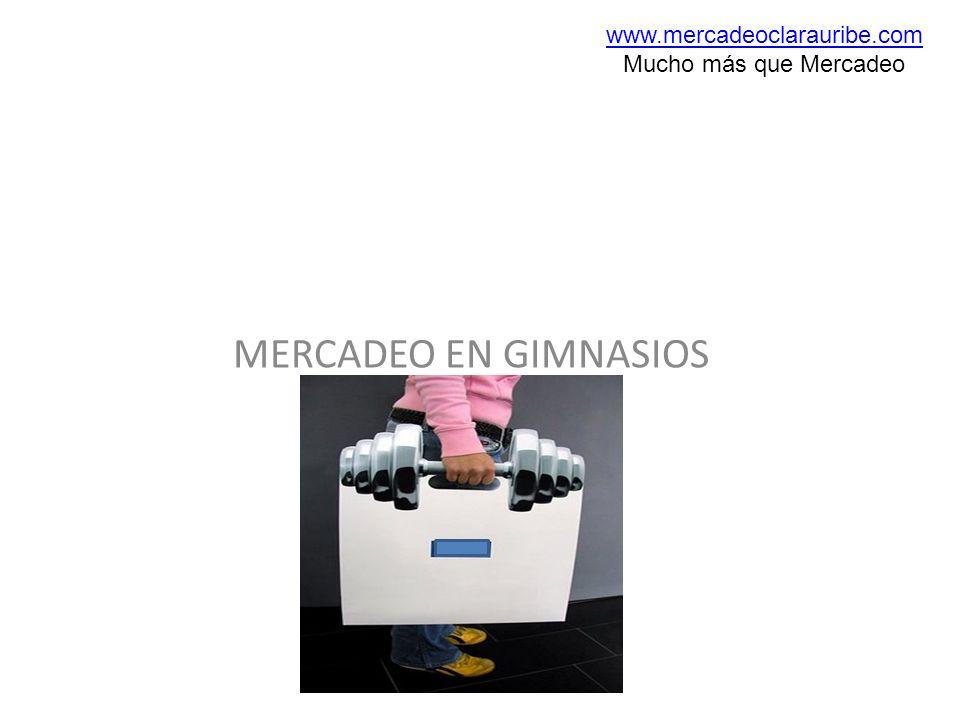 MERCADEO EN GIMNASIOS www.mercadeoclarauribe.com
