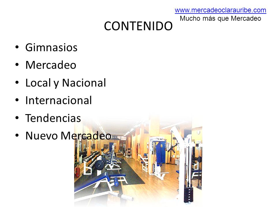 CONTENIDO Gimnasios Mercadeo Local y Nacional Internacional Tendencias