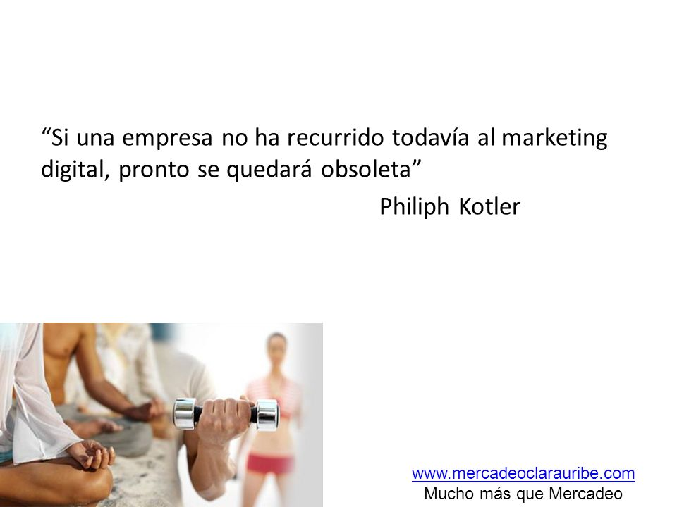 Si una empresa no ha recurrido todavía al marketing digital, pronto se quedará obsoleta Philiph Kotler