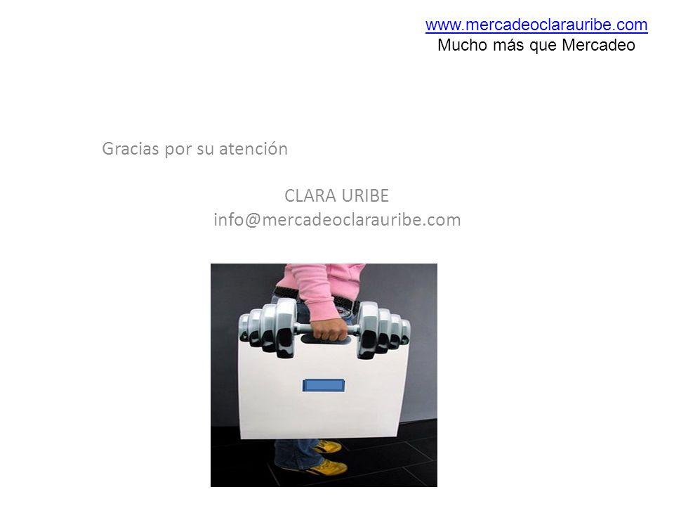 Gracias por su atención CLARA URIBE info@mercadeoclarauribe.com