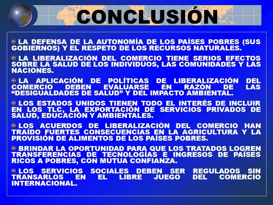 CONCLUSIÓN LA DEFENSA DE LA AUTONOMÍA DE LOS PAÍSES POBRES (SUS GOBIERNOS) Y EL RESPETO DE LOS RECURSOS NATURALES.