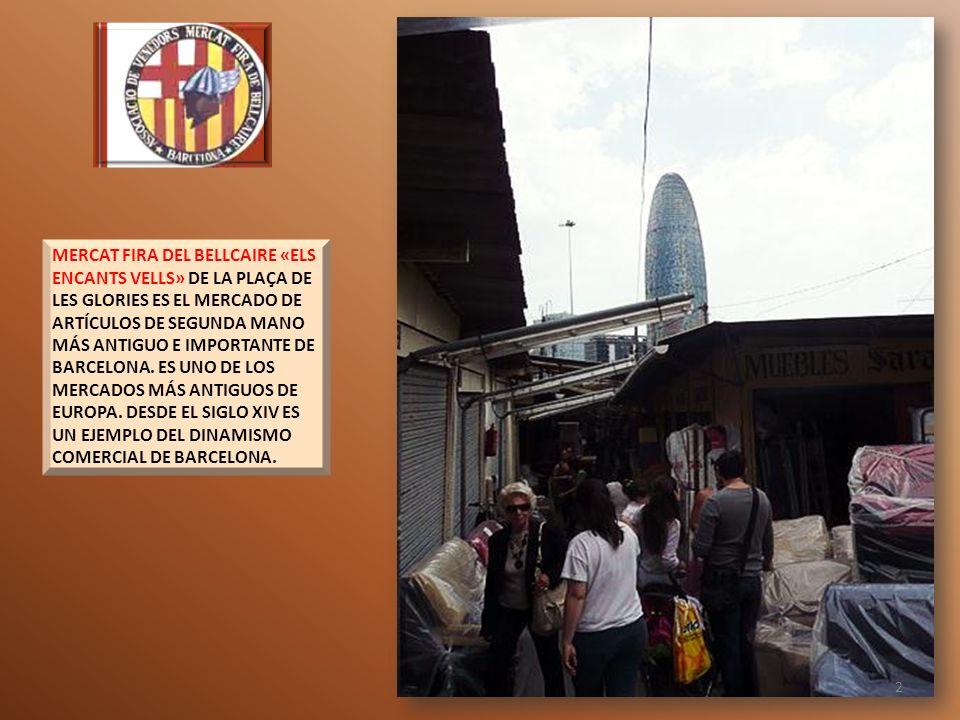 MERCAT FIRA DEL BELLCAIRE «ELS ENCANTS VELLS» DE LA PLAÇA DE LES GLORIES ES EL MERCADO DE ARTÍCULOS DE SEGUNDA MANO MÁS ANTIGUO E IMPORTANTE DE BARCELONA.