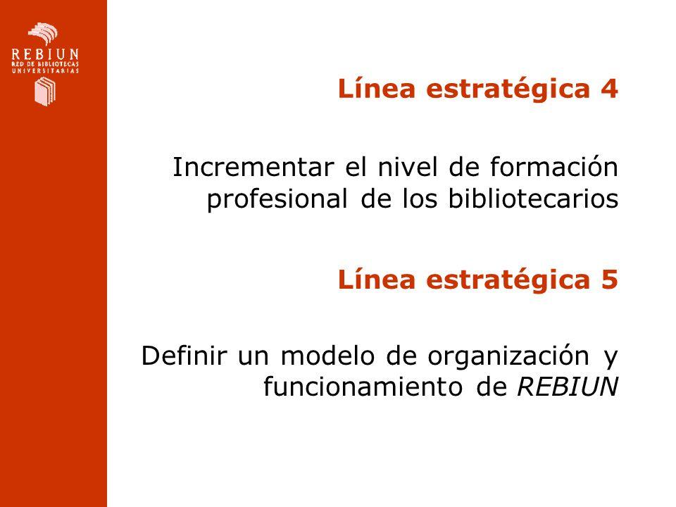 Línea estratégica 4 Incrementar el nivel de formación profesional de los bibliotecarios. Línea estratégica 5.