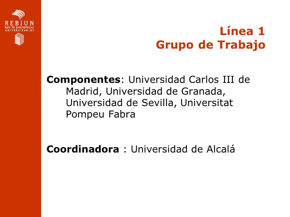Línea 1 Grupo de Trabajo Componentes: Universidad Carlos III de Madrid, Universidad de Granada, Universidad de Sevilla, Universitat Pompeu Fabra.