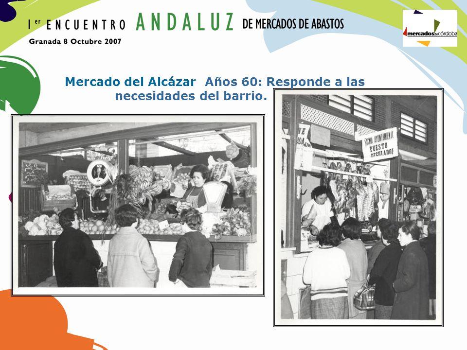 Mercado del Alcázar Años 60: Responde a las necesidades del barrio.