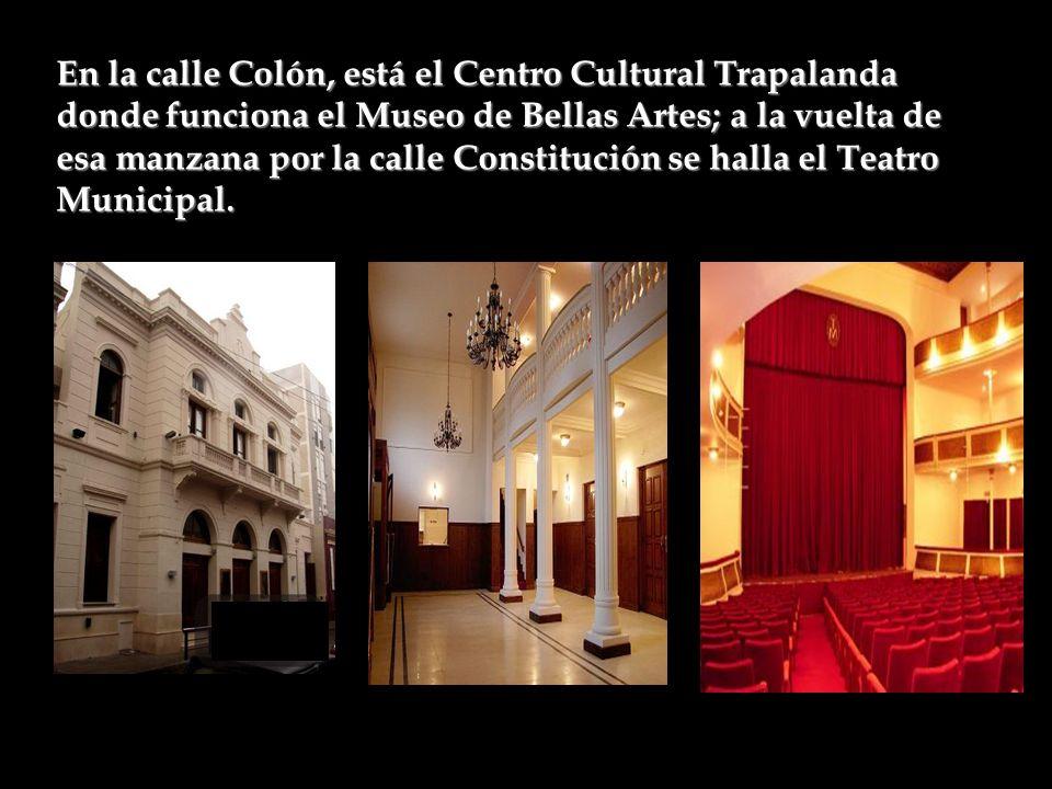 En la calle Colón, está el Centro Cultural Trapalanda donde funciona el Museo de Bellas Artes; a la vuelta de esa manzana por la calle Constitución se halla el Teatro Municipal.