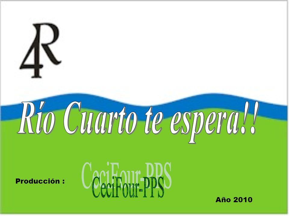 Río Cuarto te espera!! Producción : CeciFour-PPS Año 2010