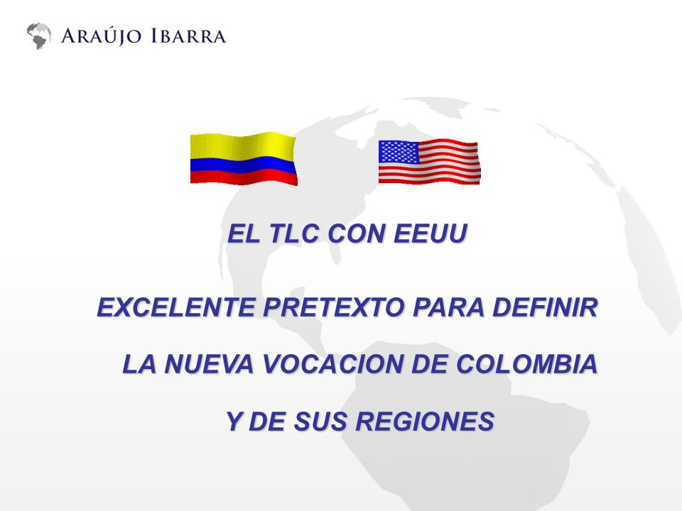 EL TLC CON EEUU EXCELENTE PRETEXTO PARA DEFINIR LA NUEVA VOCACION DE COLOMBIA Y DE SUS REGIONES