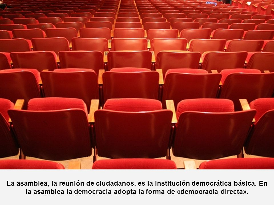 La asamblea, la reunión de ciudadanos, es la institución democrática básica.