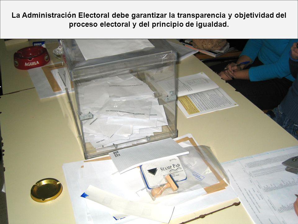 La Administración Electoral debe garantizar la transparencia y objetividad del proceso electoral y del principio de igualdad.
