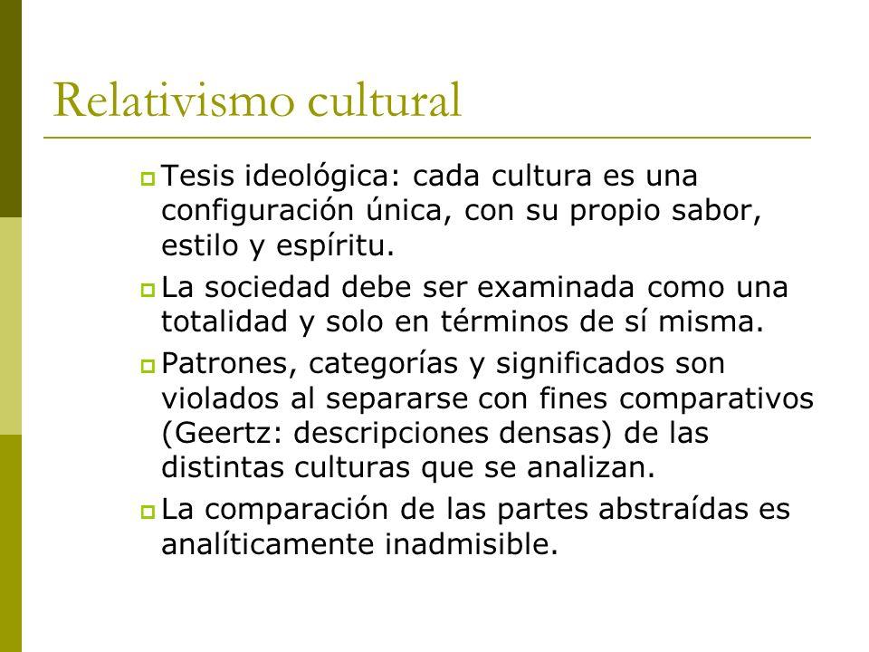 Relativismo cultural Tesis ideológica: cada cultura es una configuración única, con su propio sabor, estilo y espíritu.