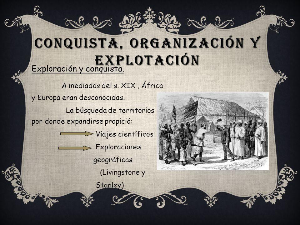 Conquista, organización y explotación