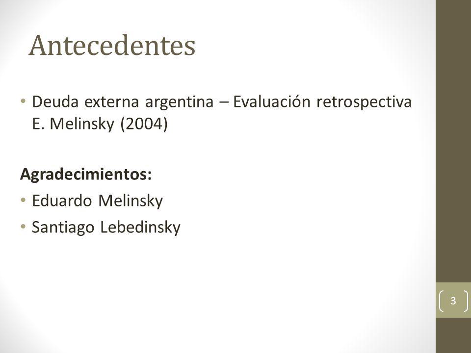 Antecedentes Deuda externa argentina – Evaluación retrospectiva E. Melinsky (2004) Agradecimientos: