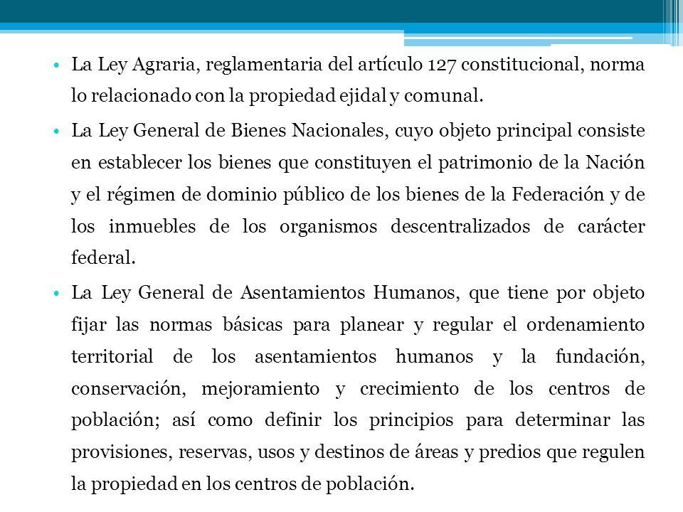 La Ley Agraria, reglamentaria del artículo 127 constitucional, norma lo relacionado con la propiedad ejidal y comunal.