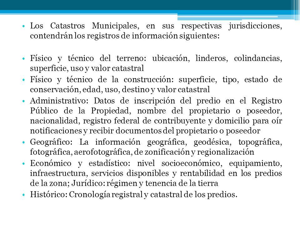 Los Catastros Municipales, en sus respectivas jurisdicciones, contendrán los registros de información siguientes: