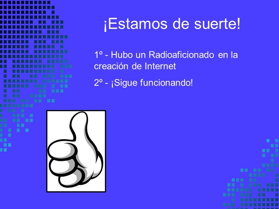 ¡Estamos de suerte. 1º - Hubo un Radioaficionado en la creación de Internet.
