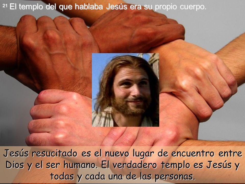 21 El templo del que hablaba Jesús era su propio cuerpo.