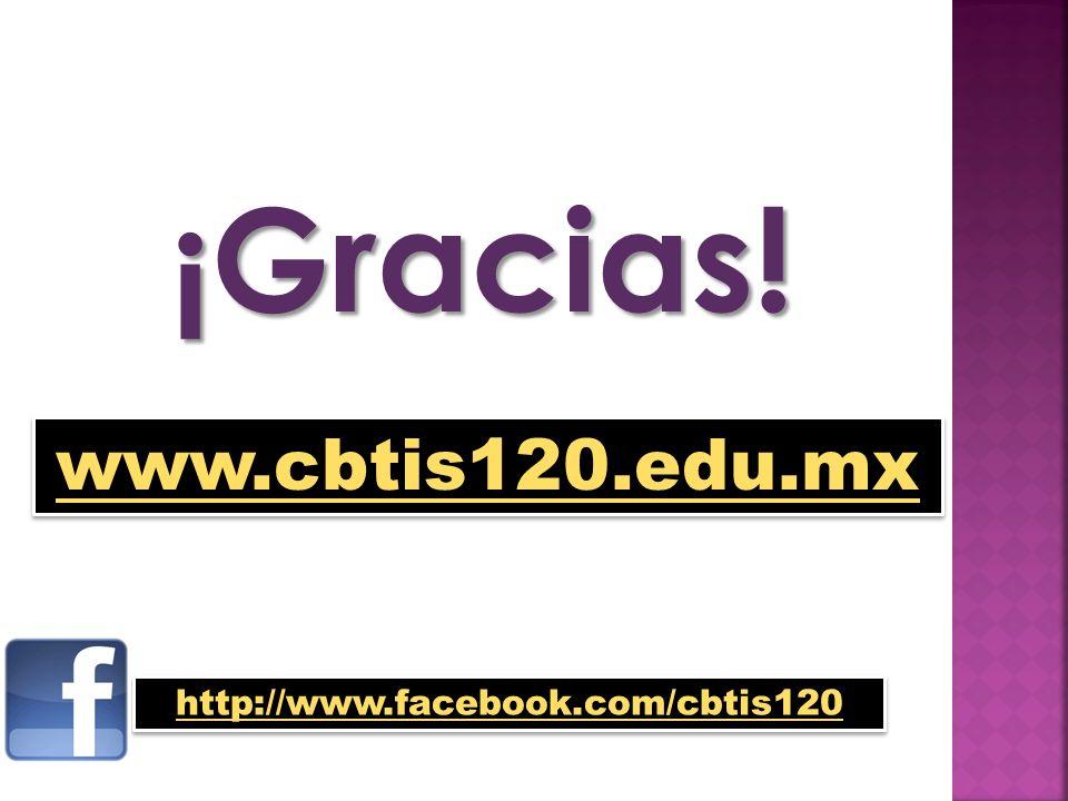 ¡Gracias! www.cbtis120.edu.mx http://www.facebook.com/cbtis120